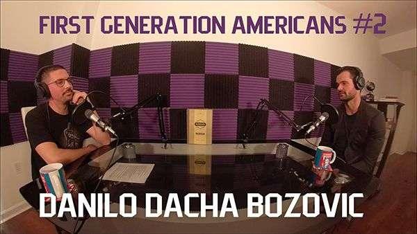 First Generation Americans Podcast – Danilo Dacha Bozovic